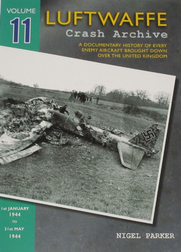 Luftwaffe Crash Archive - Volume 11 (1st January 1944 to 31st May 1944), by Nigel Parker